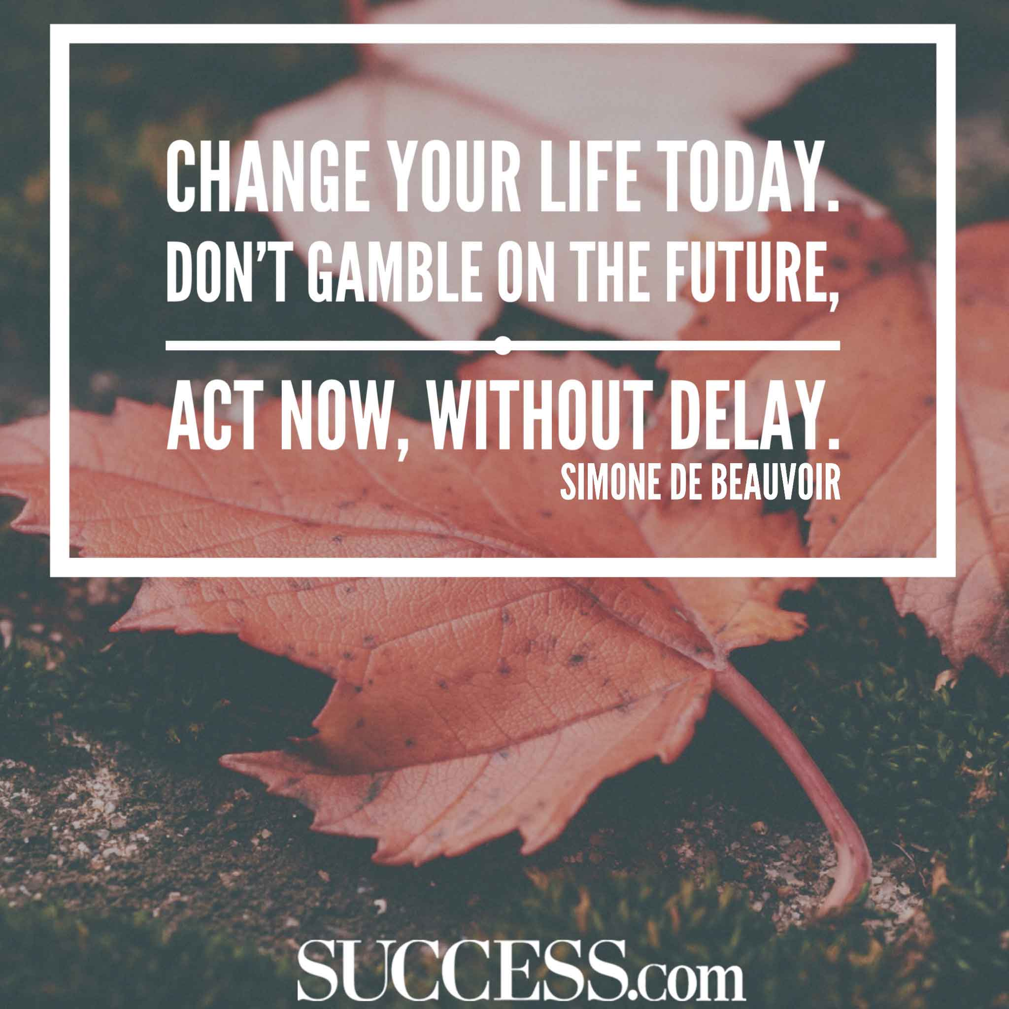Change Your Life Today DonT Gamble Quote