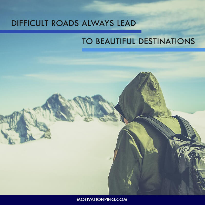 Difficult Roads Always Lead To Beautiful Quote