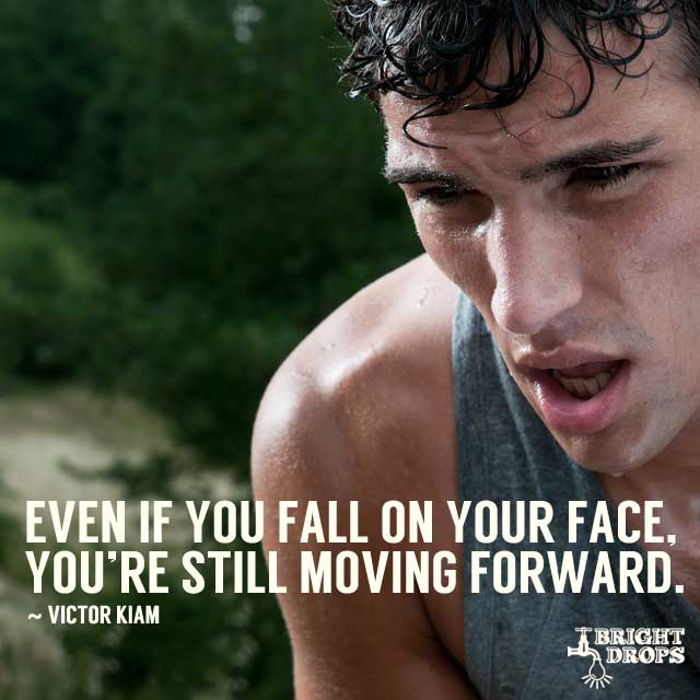 Even If You Fall On Your Face, You're Still Moving Forward. by Victor Kiam