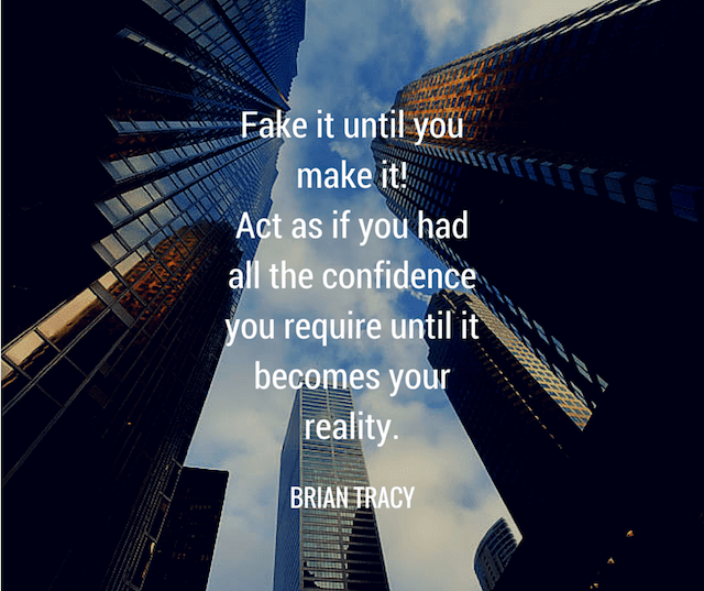 Fake It Until You Make It! Act As If You Had All The Confidence You Require Until It Becomes Your Reality. by Brian Tracy