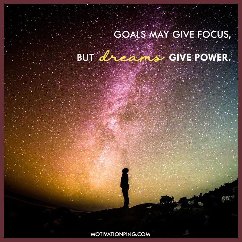 Goals May Give Focus But Dreams Quote