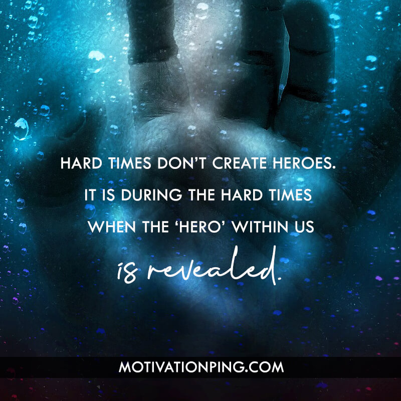Hard Times DonT Create Heroes It Quote