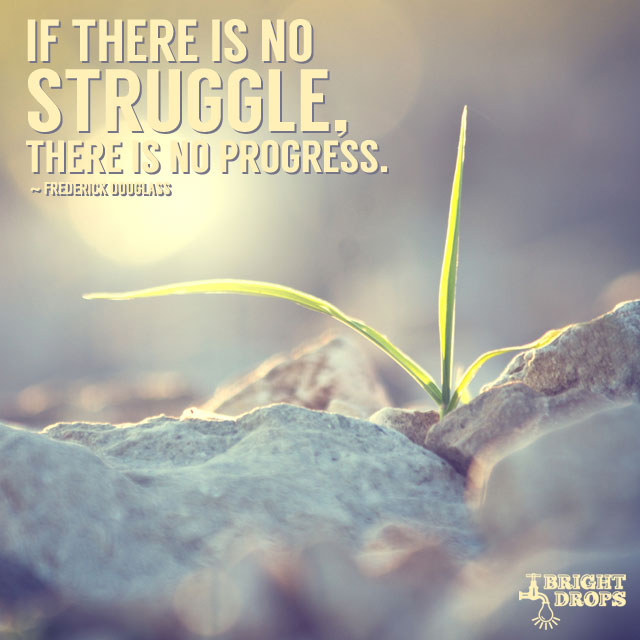 If There Is No Struggle, There Is No Progress. by Frederick Douglass