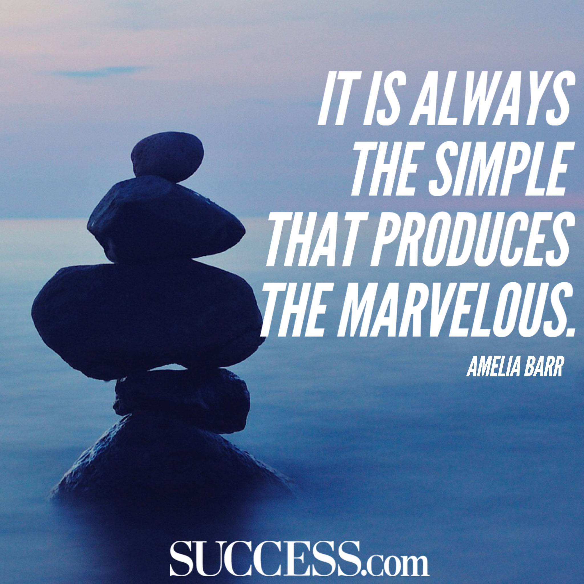 It Is Always The Simple That Produces The Marvelous. by Amelia Barr