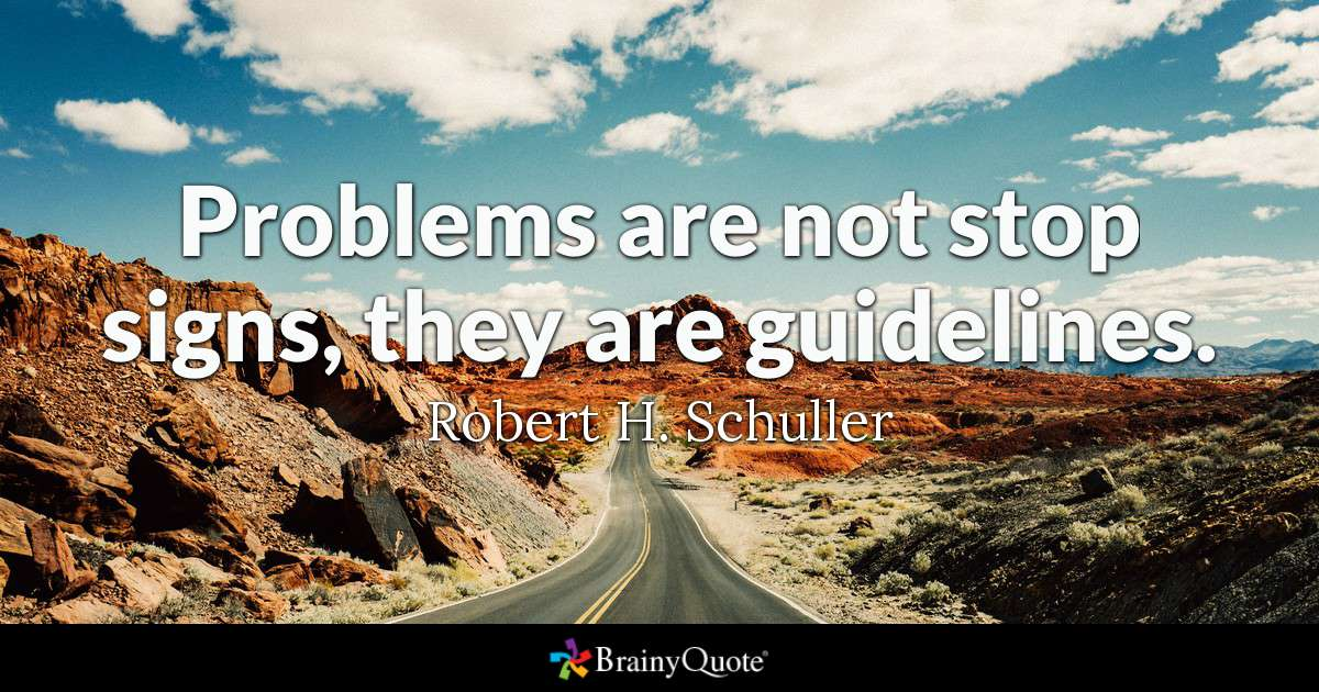 Problems Are Not Stop Signs They Quote