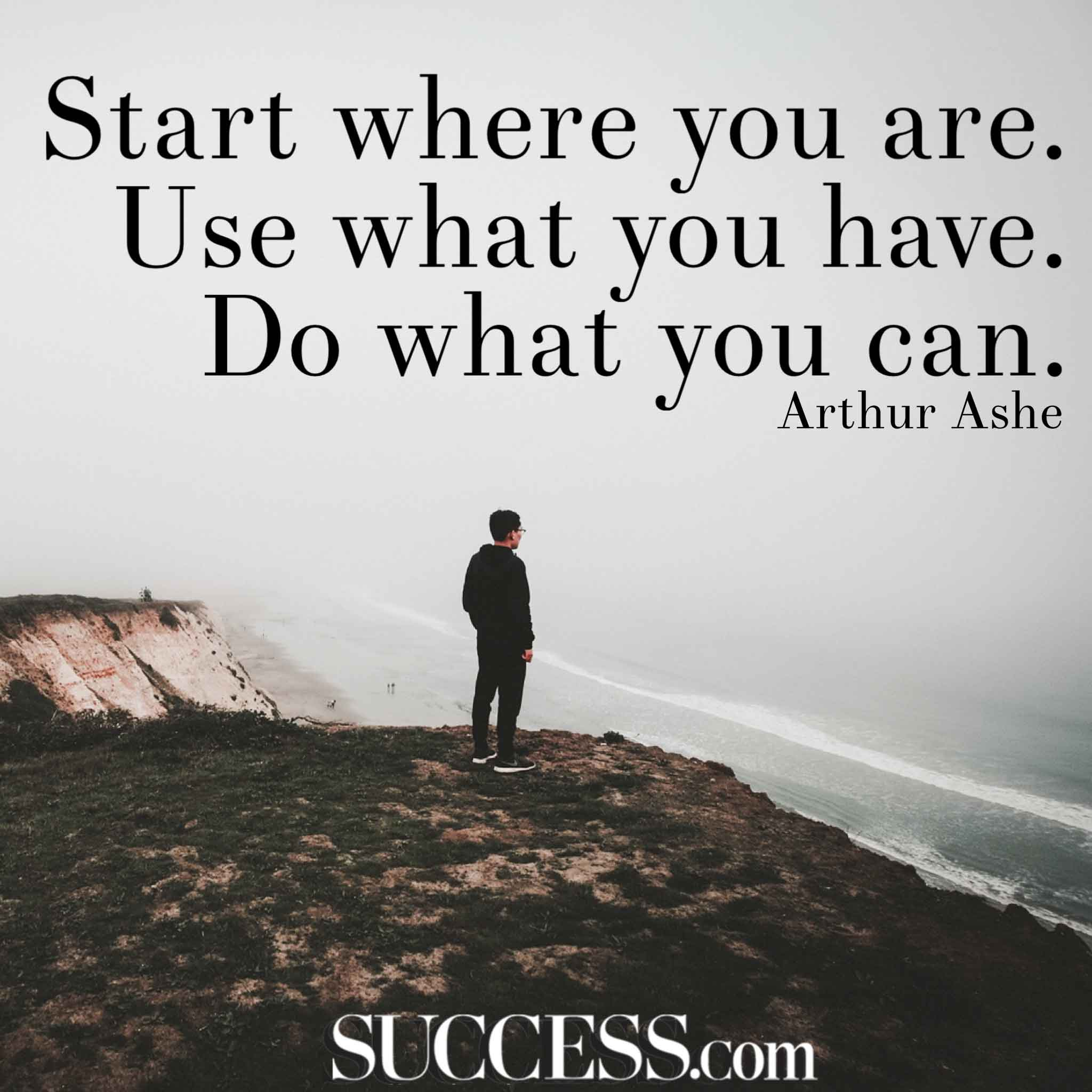 Start Where You Are Use What Quote