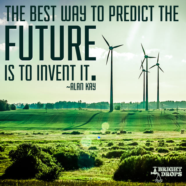 The Best Way To Predict The Future Is To Invent It. by Alan Kay