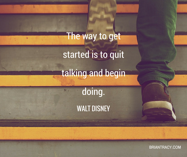 The Way Get Started Is To Quit Talking And Begin Doing. by Walt Disney