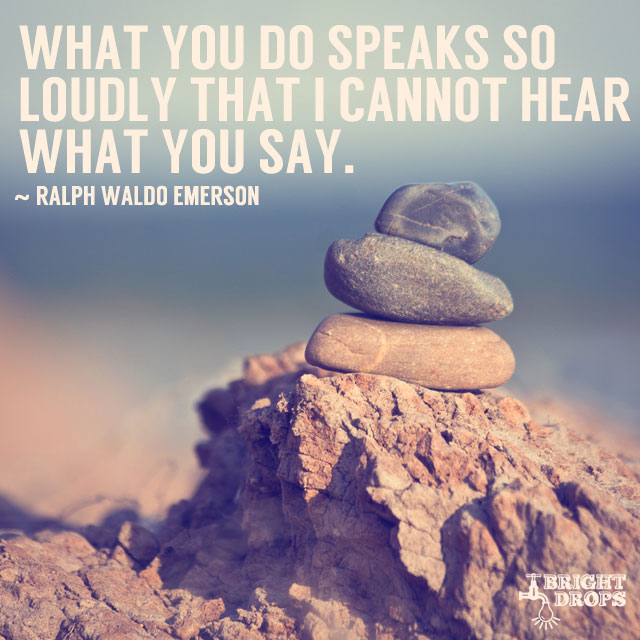 What You Do Speaks So Loudly Quote
