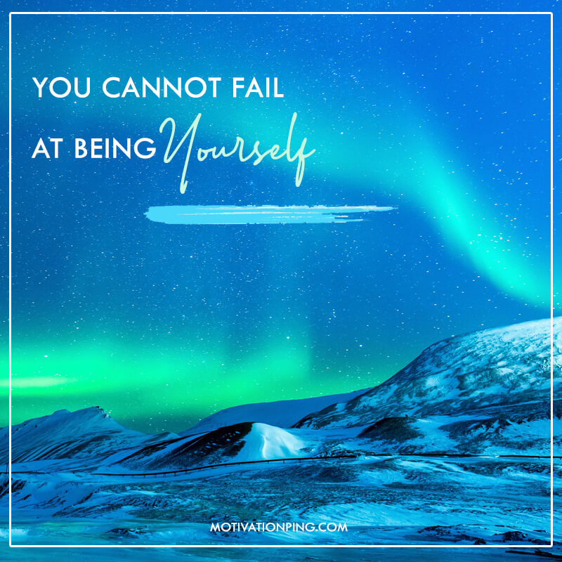 You Cannot Fail At Being Yourself Quote