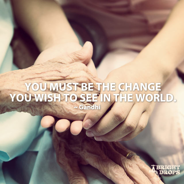 You Must Be The Change You Quote