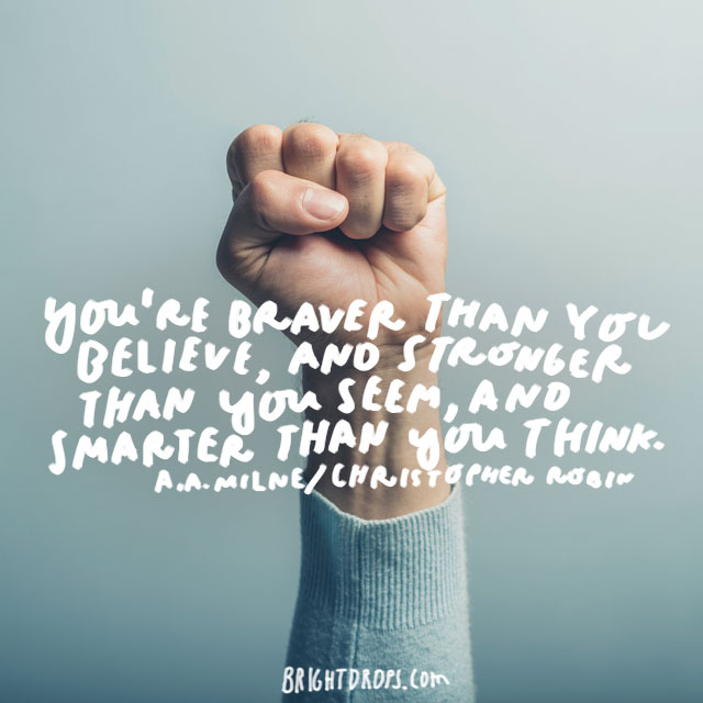 YouRe Braver Than You Believe And Quote