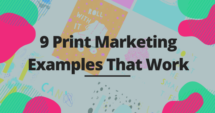 9 Print Marketing Examples That Work